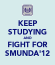 KEEP STUDYING AND FIGHT FOR SMUNDA'12 - Personalised Poster large