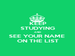 KEEP STUDYING AND SEE YOUR NAME  ON THE LIST - Personalised Poster large