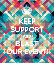 KEEP SUPPORT AND BLAST OUR EVENT! - Personalised Poster large