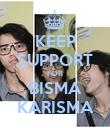 KEEP SUPPORT FOR BISMA KARISMA - Personalised Poster large