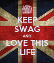 KEEP SWAG AND LOVE THIS LIFE - Personalised Poster large