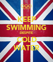 KEEP SWIMMING DESPITE COLD WATER - Personalised Poster large