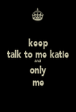 keep talk to me katie and  only me - Personalised Poster large