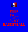 KEEP TALL AND PLAY BASKETBALL - Personalised Poster large