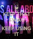 KEEP THAT SWAG AND KEEP USING IT - Personalised Poster large
