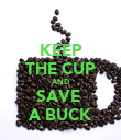 KEEP THE CUP AND SAVE  A BUCK - Personalised Poster large