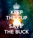 KEEP THE CUP AND SAVE  THE BUCK - Personalised Poster large