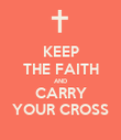 KEEP THE FAITH AND CARRY YOUR CROSS - Personalised Poster large