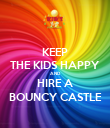 KEEP THE KIDS HAPPY AND HIRE A BOUNCY CASTLE - Personalised Poster large