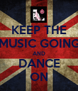 KEEP THE MUSIC GOING AND DANCE ON - Personalised Poster large