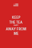 KEEP THE TEA PARTY AWAY FROM ME - Personalised Poster large