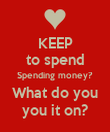 KEEP to spend Spending money? What do you you it on? - Personalised Poster large