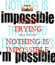 KEEP TRYING BECAUSE NOTHING IS IMPOSSIBLE - Personalised Poster small