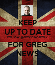 KEEP UP TO DATE FOLLOW @BECKYJNORFOLK FOR GREG NEWS - Personalised Poster large