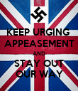 KEEP URGING  APPEASEMENT AND STAY OUT OUR WAY - Personalised Poster large