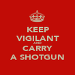 KEEP VIGILANT AND CARRY A SHOTGUN - Personalised Poster large