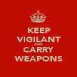 KEEP VIGILANT AND CARRY WEAPONS - Personalised Poster large