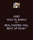 KEEP VISCA EL BARCA AND REAL MADRID WILL BEAT UP EASILY - Personalised Poster large