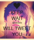 KEEP WAIT @Iqbaale WILL TWEET YOU - Personalised Poster large