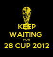 KEEP WAITING  FOR 28 CUP 2012  - Personalised Poster large