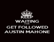 KEEP WAITING FOR GET FOLLOWED AUSTIN MAHONE - Personalised Poster large
