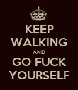 KEEP WALKING AND GO FUCK YOURSELF - Personalised Poster large