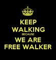 KEEP WALKING BECAUSE WE ARE FREE WALKER - Personalised Poster large