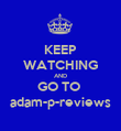 KEEP WATCHING AND GO TO  adam-p-reviews - Personalised Poster large