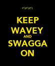 KEEP WAVEY AND SWAGGA ON - Personalised Poster large