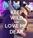 KEEP WILD AND LOVE ME, DEAR - Personalised Poster large