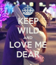 KEEP WILD AND LOVE ME DEAR - Personalised Poster large