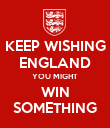 KEEP WISHING ENGLAND YOU MIGHT WIN SOMETHING - Personalised Poster large