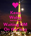 Keep Woles And Always Waiting OM On the way - Personalised Poster large