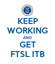 KEEP WORKING AND GET FTSL ITB - Personalised Poster large