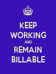 KEEP WORKING AND REMAIN BILLABLE - Personalised Poster large