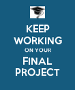 KEEP WORKING ON YOUR FINAL PROJECT - Personalised Poster large