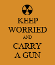 KEEP WORRIED AND CARRY A GUN - Personalised Poster large