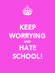 KEEP WORRYING AND HATE SCHOOL! - Personalised Poster large
