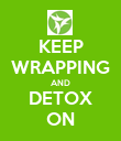 KEEP WRAPPING AND DETOX ON - Personalised Poster large