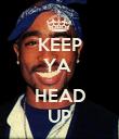 KEEP YA   HEAD UP - Personalised Poster large