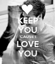 KEEP YOU 'CAUSE I LOVE YOU - Personalised Poster large