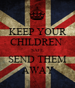 KEEP YOUR CHILDREN  SAFE. SEND THEM AWAY - Personalised Poster large