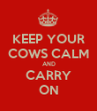 KEEP YOUR COWS CALM AND CARRY ON - Personalised Poster large