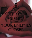 KEEP YOUR FRIENDS BUT YOUR ENEMIES CLOSER - Personalised Poster large