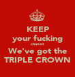 KEEP your fucking chariot We've got the TRIPLE CROWN - Personalised Poster large
