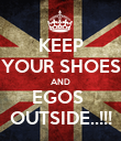 KEEP YOUR SHOES AND EGOS  OUTSIDE..!!! - Personalised Poster large