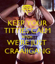 KEEP YOUR TITTIES CALM BITCH  WE'RE JUST  CRAAIIGANG - Personalised Poster large