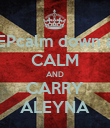 KEEPcalm down and CALM AND CARRY ALEYNA - Personalised Poster large