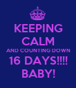 KEEPING CALM AND COUNTING DOWN 16 DAYS!!!! BABY! - Personalised Poster large