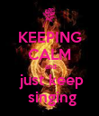 KEEPING CALM  and  just keep  singing - Personalised Poster large